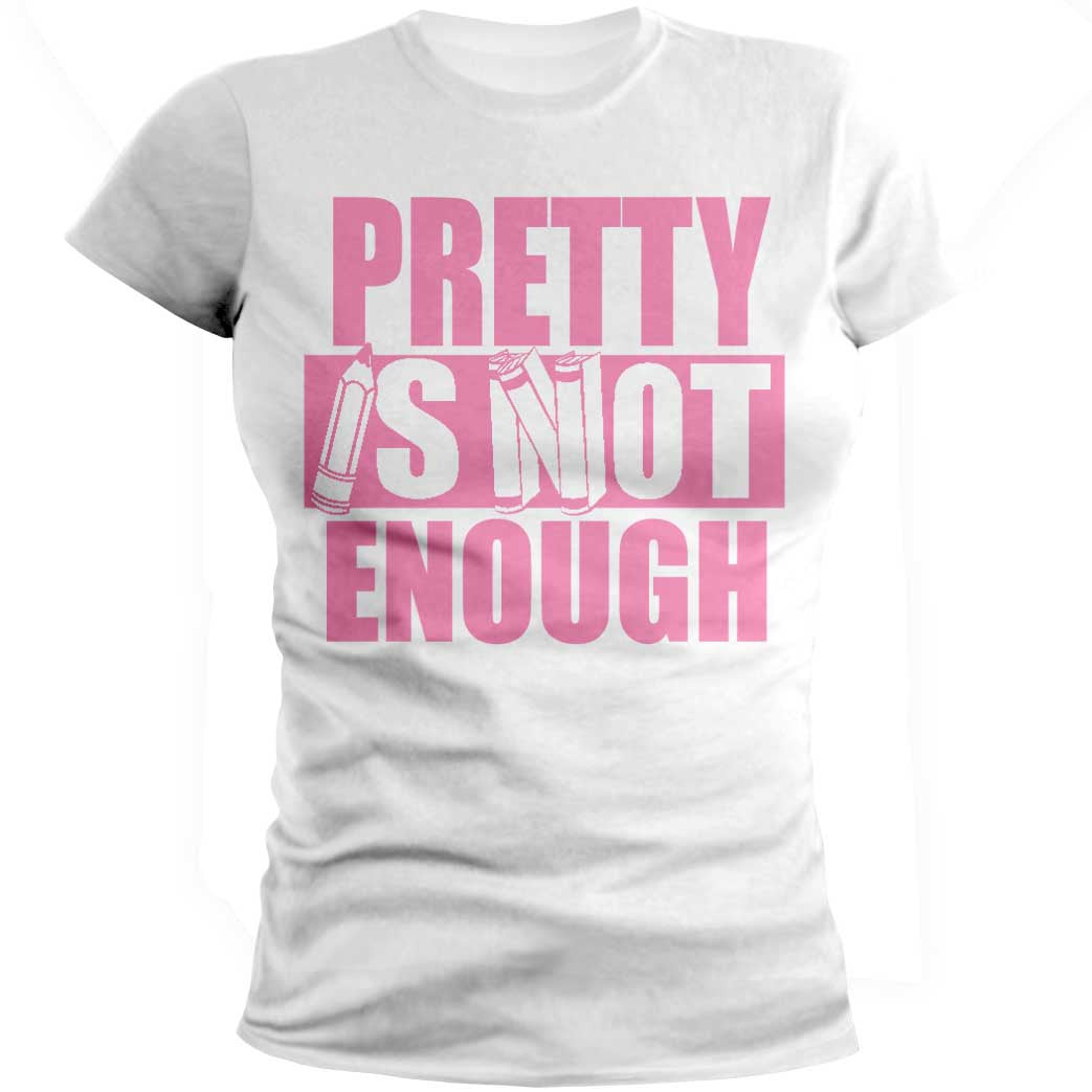 Pretty Is Not Enough Student Shirt (White/Pink)(Women's Fitted)