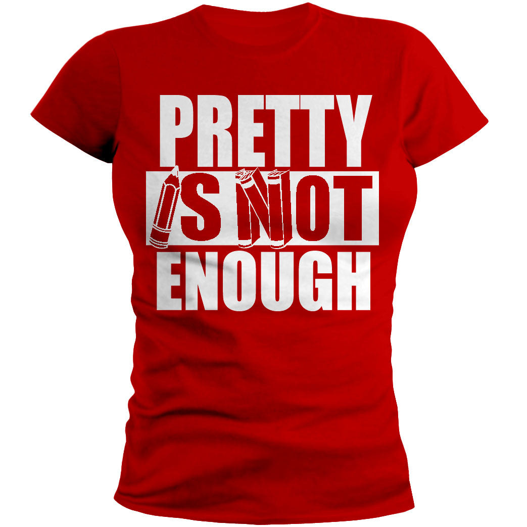 Pretty Is Not Enough Student Shirt (Red/White)(Women's Fitted)
