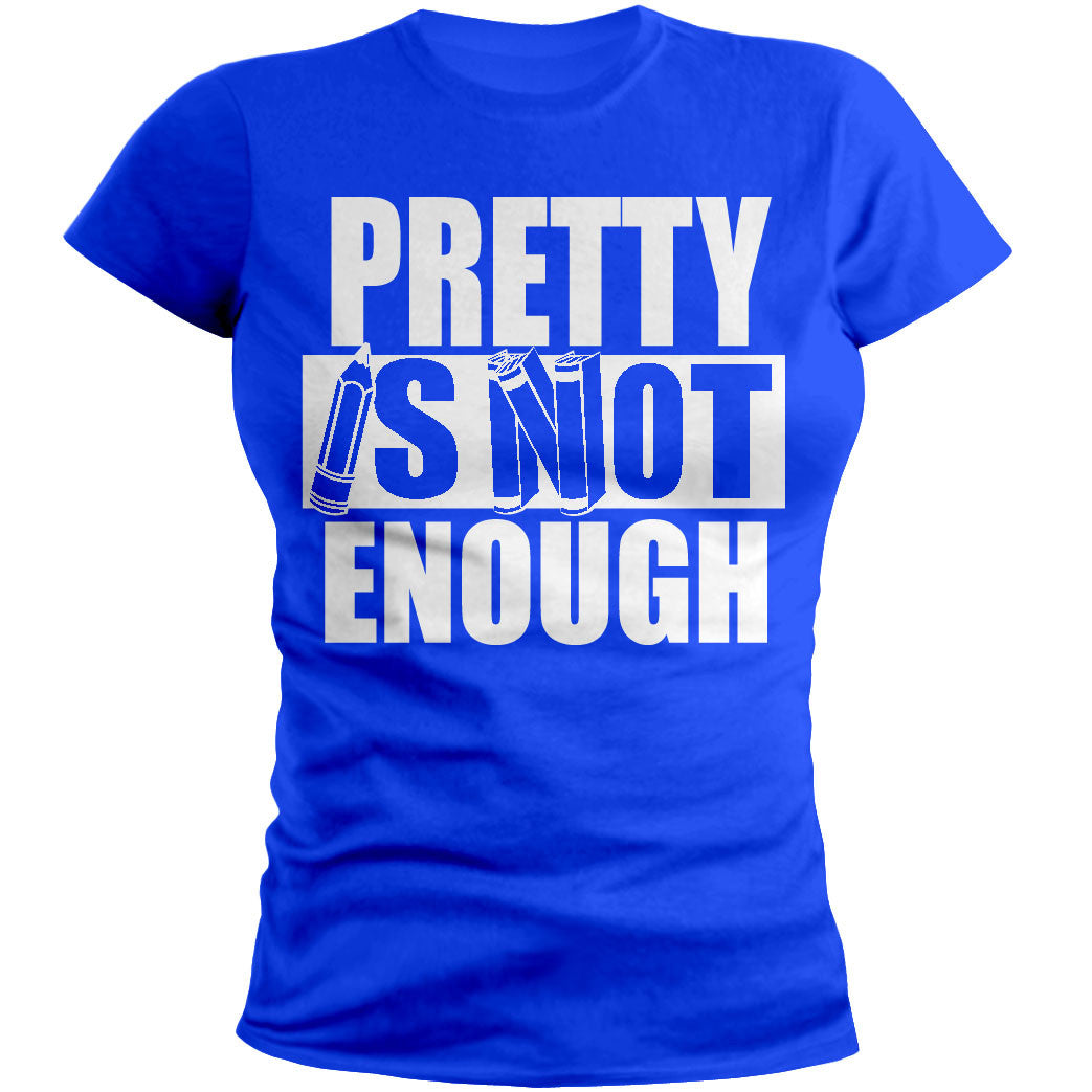 Pretty Is Not Enough Student Shirt (Royal/White)(Women's Fitted)
