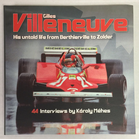 GILLES VILLENEUVE His Untold Life from Berthierville to Zolder - The Hot Rod Bookstore - 1