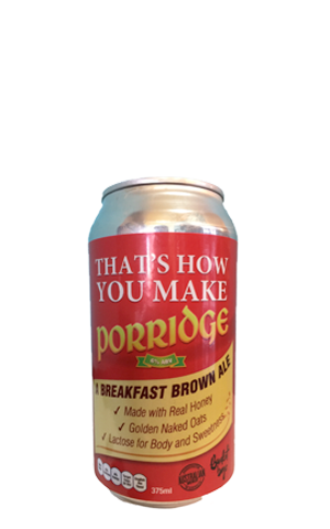 Bucket Boys That's How You Make Porridge Breakfast Brown Ale
