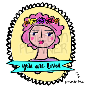 Girlie - You Are Loved Printable (DIGITAL DOWNLOAD)