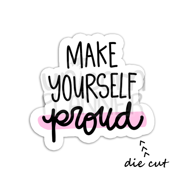 Make Yourself Proud (DIE CUT)