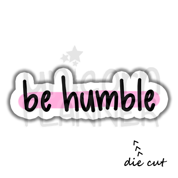 Be Humble (DIE CUT)