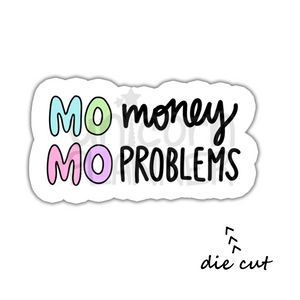 Mo Money Mo Problems (DIE CUT)