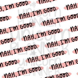 Nah I'm Good Printable Paper (DIGITAL DOWNLOAD)