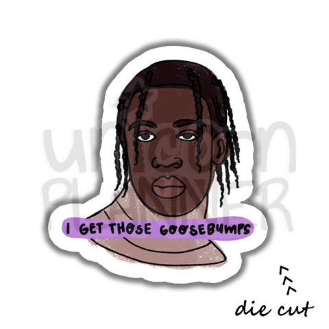 Travis Scott Goosebumps (DIE CUT)