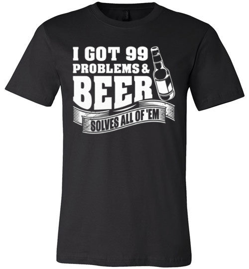 Absolute Wear 99 Problems and Beer Solved them All T-shirt