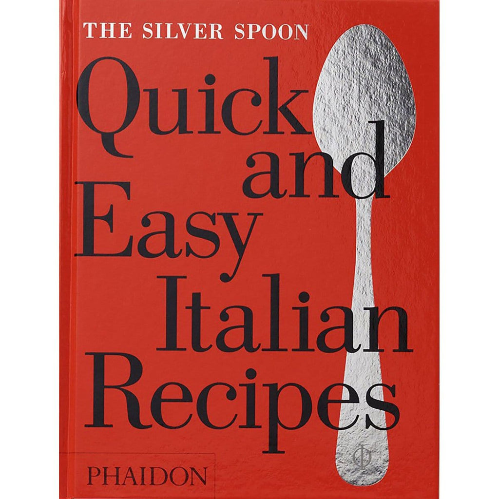 Quick and Easy Italian Recipes: The Silver Spoon