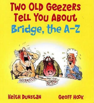 Two Old Geezers Tell You About Bridge, the A-Z, by Keith Dunstan and Geoff Hook - Daves Deals