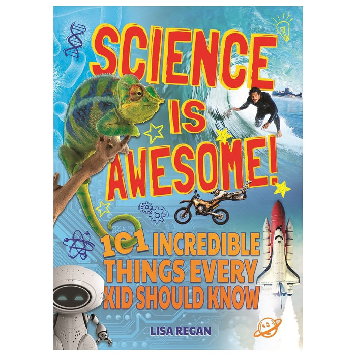 Science Is Awesome - 101 Interesting Things Every Kid Should Know