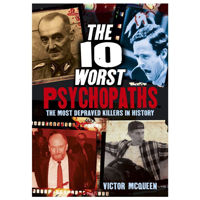 The 10 Worst Psychopaths - The Most Depraved Killers In History