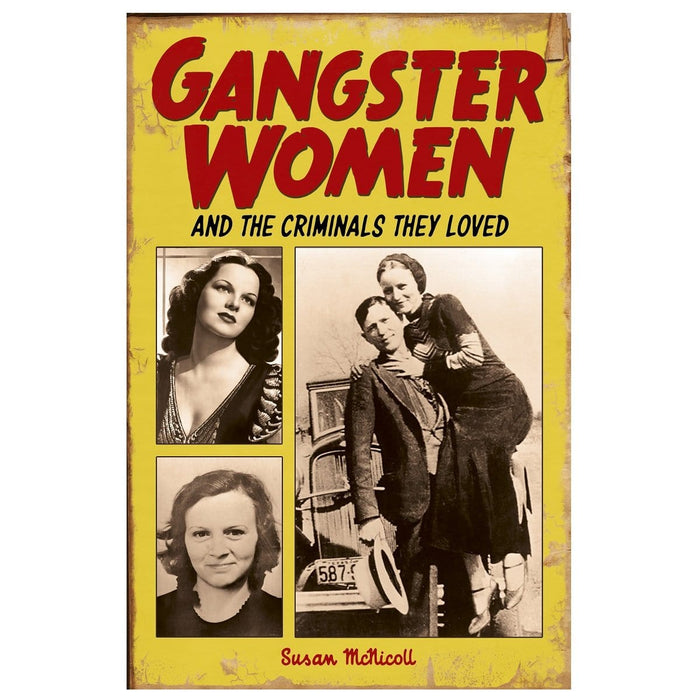 Gangster Women - And The Criminals They Loved