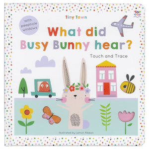 Tiny Town What Did The Busy Bunny Hear? Touch and Trace