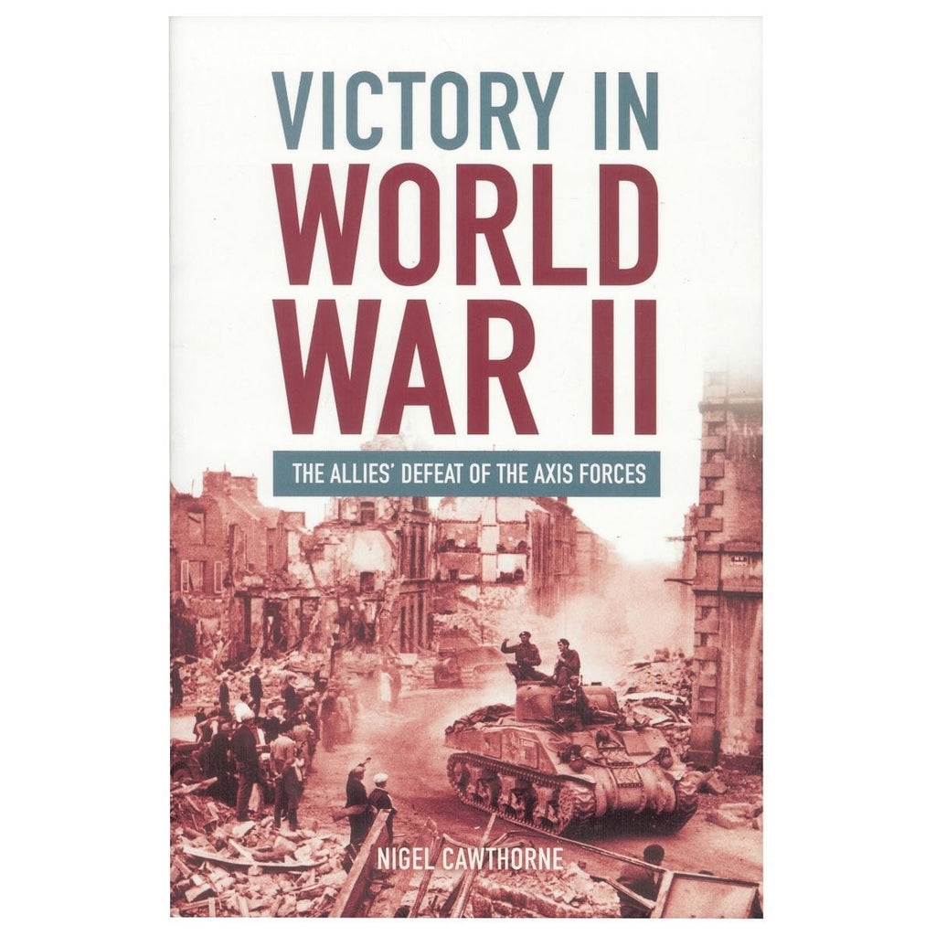 Victory In World War II - The Allies' Defeat Of The Axis Forces