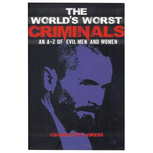 The World's Worst Criminals - An A-Z Of Evil Men And Women - Daves Deals