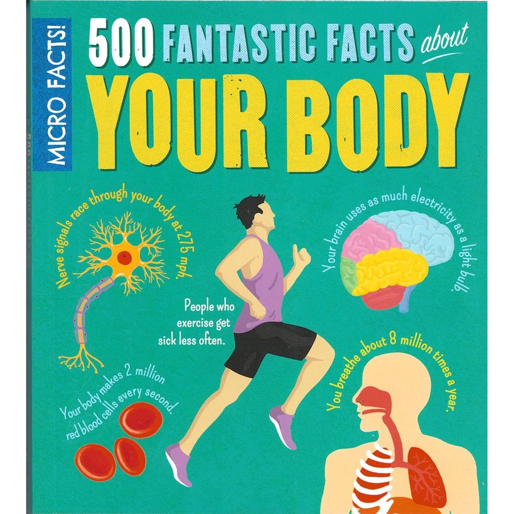 Mircro Facts! 500 Fantastic Facts About Your Body