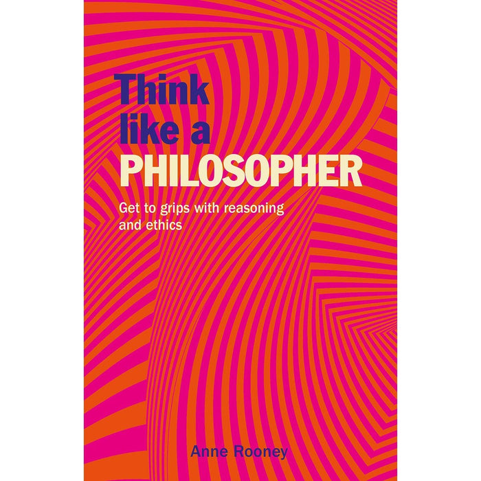 Think Like a Philosopher: Get to Grips with Reasoning and Ethics