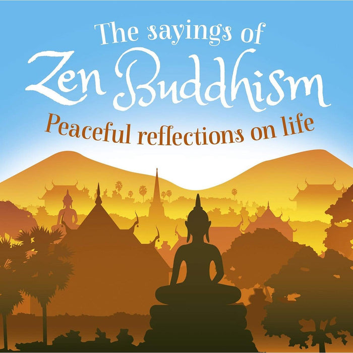 The Sayings of Zen Buddhism: Peaceful Reflections on Life