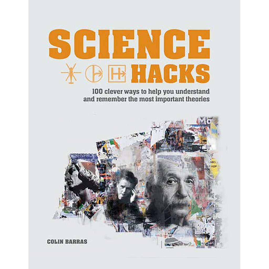 Science Hacks: 100 clever ways to help you understand and remember the most important theories