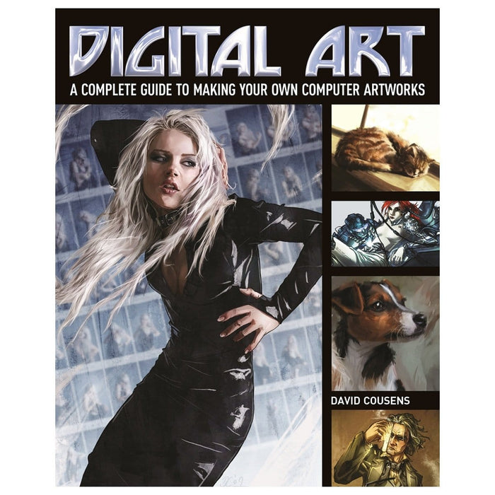 Digital Art - A Complete Guide To Making Your Own Computer Artworks
