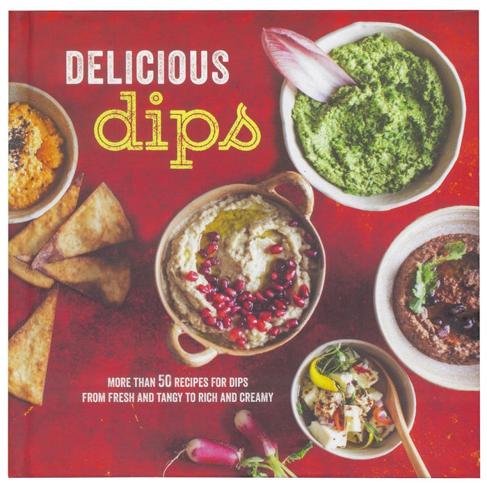 Delicious Dips - More Than 50 Recipes For Dips