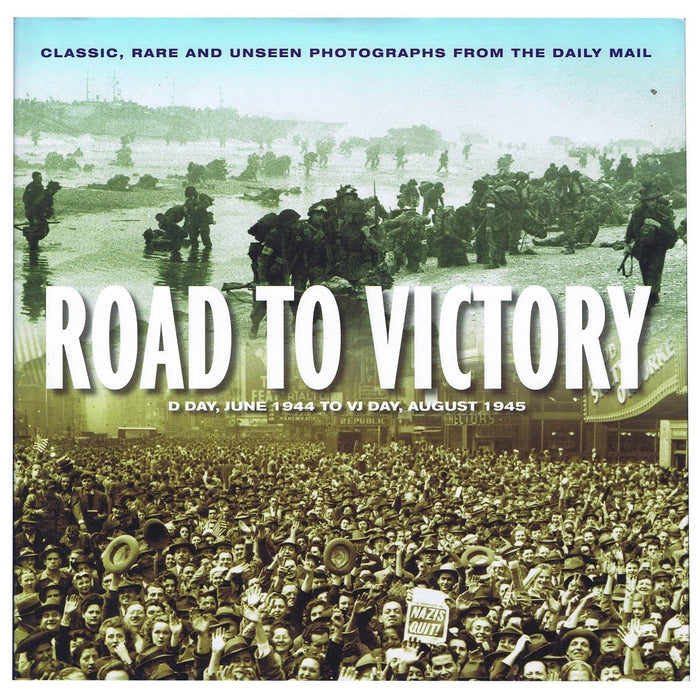 Road To Victory D Day, June 1944 to VJ Day, August 1945