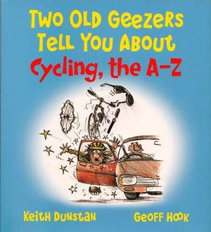 Two Old Geezers Tell You About Cycling, the A-Z, by by Keith Dunstan and Geoff Hook, [Product Type] - Daves Deals