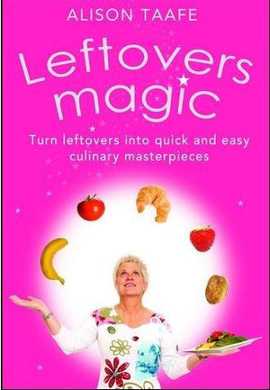 Leftovers Magic: Turn Leftovers into Quick and Easy Culinary Masterpieces, by Alison Taafe, [Product Type] - Daves Deals