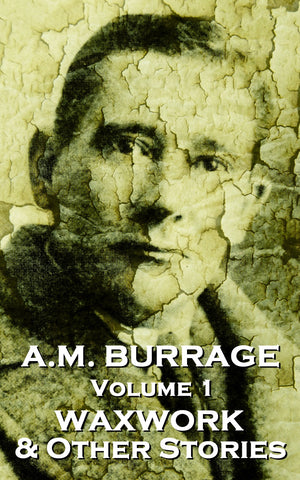 The Short Stories Of A.M. Burrage - Volume 1 - The Waxwork & Other Stories (Ebook) - Deadtree Publishing