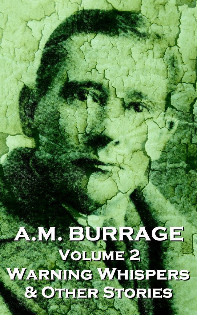 The Short Stories Of A.M. Burrage - Volume 2 - Warning Whispers  & Other Stories (Ebook) - Deadtree Publishing - Ebook - Biography