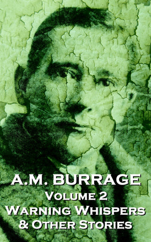 The Short Stories Of A.M. Burrage - Volume 2 - Warning Whispers  & Other Stories (Ebook) - Deadtree Publishing