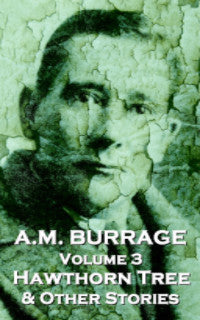 The Short Stories Of A.M. Burrage - Volume 3 - The Hawthorn Tree  & Other Stories (Ebook) - Deadtree Publishing - Ebook - Biography