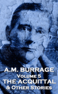 The Short Stories Of A.M. Burrage - Volume 5 - The Acquital  & Other Stories (Ebook) - Deadtree Publishing - Ebook - Biography