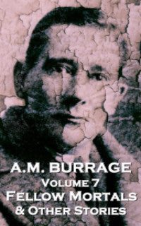 The Short Stories Of A.M. Burrage - Volume 7 - Fellow Mortals  & Other Stories (Ebook) - Deadtree Publishing