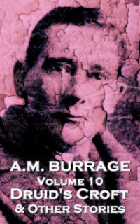 The Short Stories Of A.M. Burrage - Volume 10 - Druid's Croft & Other Stories (Ebook) - Deadtree Publishing