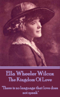 Ella Wheeler Wilcox - The Kingdom Of Love (Ebook) - Deadtree Publishing - Ebook - Biography