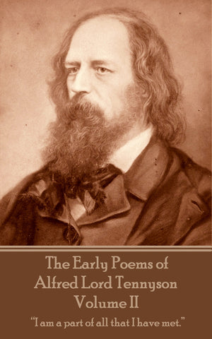 Alfred Lord Tennyson - The Early Poems of Alfred Lord Tennyson - Volume II (Ebook)