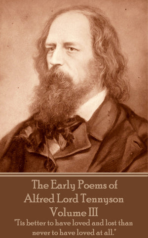 Alfred Lord Tennyson - The Early Poems of Alfred Lord Tennyson - Volume III (Ebook)