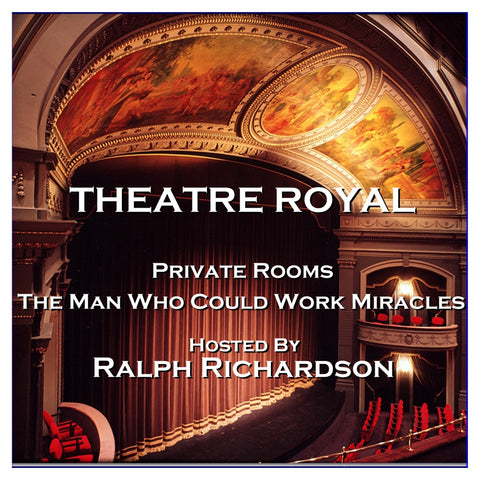 Theatre Royal - Private Rooms & The Man Who Could Work Miracles : Episode 17 (Audiobook) - Deadtree Publishing