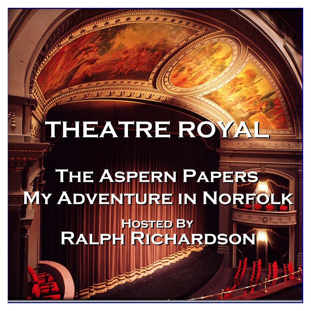 Theatre Royal - The Aspern Papers & My Adventure in Norfolk : Episode 16 (Audiobook)