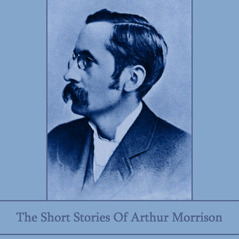 Arthur Morrison - The Short Stories (Audiobook) - Deadtree Publishing - Audiobook - Biography