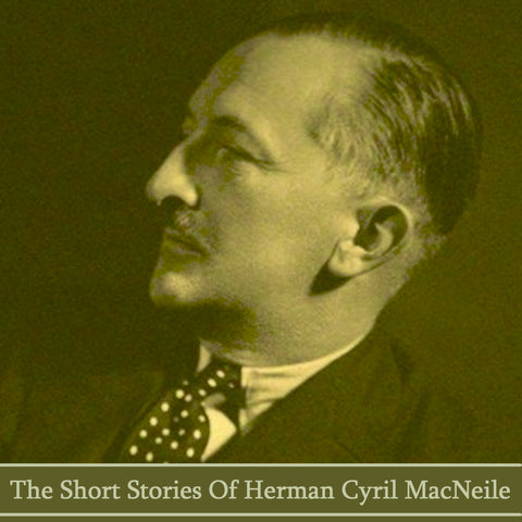 Herman Cyril McNeile writing as Sapper - The Short Stories (Audiobook) - Deadtree Publishing - Audiobook - Biography