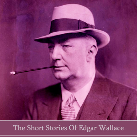 Edgar Wallace - The Short Stories (Audiobook) - Deadtree Publishing - Audiobook - Biography