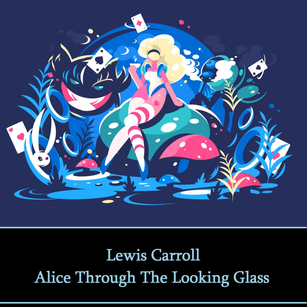 Lewis Carroll - Alice Through The Looking Glass (Audiobook) - Deadtree Publishing