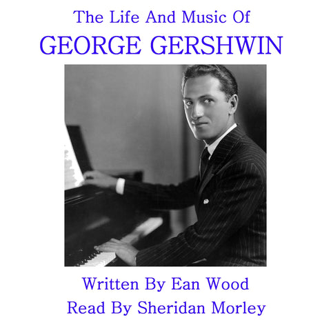 The Life And Music Of George Gershwin (Audiobook) - Deadtree Publishing