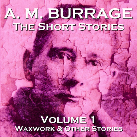The Short Stories Of A.M . Burrage - Volume 1 (Audiobook) - Deadtree Publishing