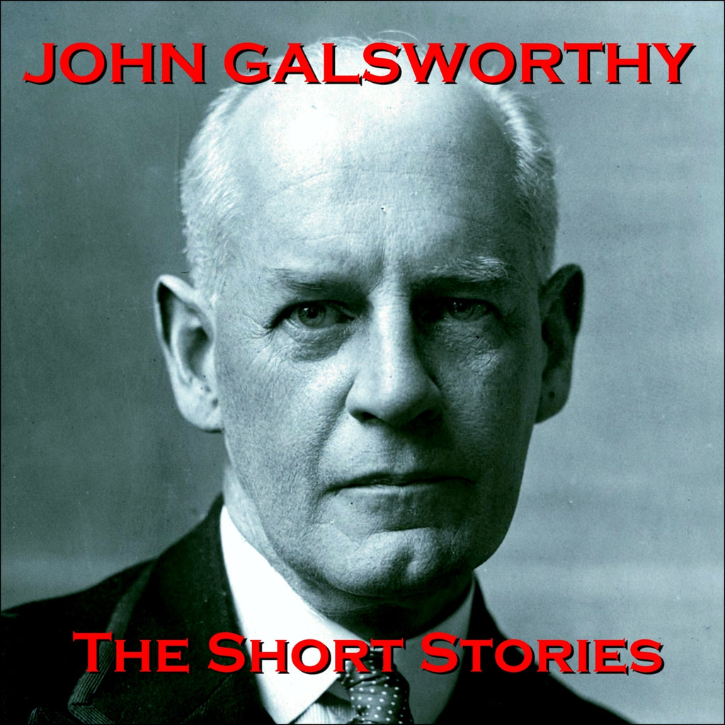 John Galsworthy - The Short Stories (Audiobook) - Deadtree Publishing - Audiobook - Biography