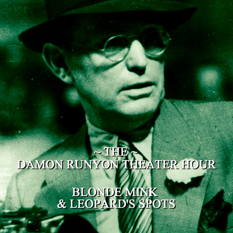 Episode 09: Blonde Mink & Leopards Spots / Damon Runyon Theater Hour (Audiobook) - Deadtree Publishing - Audiobook - Biography