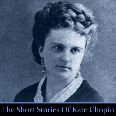 Kate Chopin - The Short Stories (Audiobook) - Deadtree Publishing - Audiobook - Biography